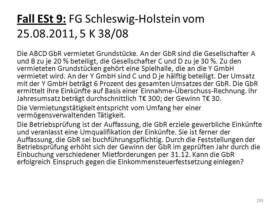 Fall ESt 9: FG Schleswig-Holstein vom 25.08.2011, 5 K 38/08 Die ABCD GbR vermietet Grundstücke. An der GbR sind die Gesellschafter A und B zu je 20 %