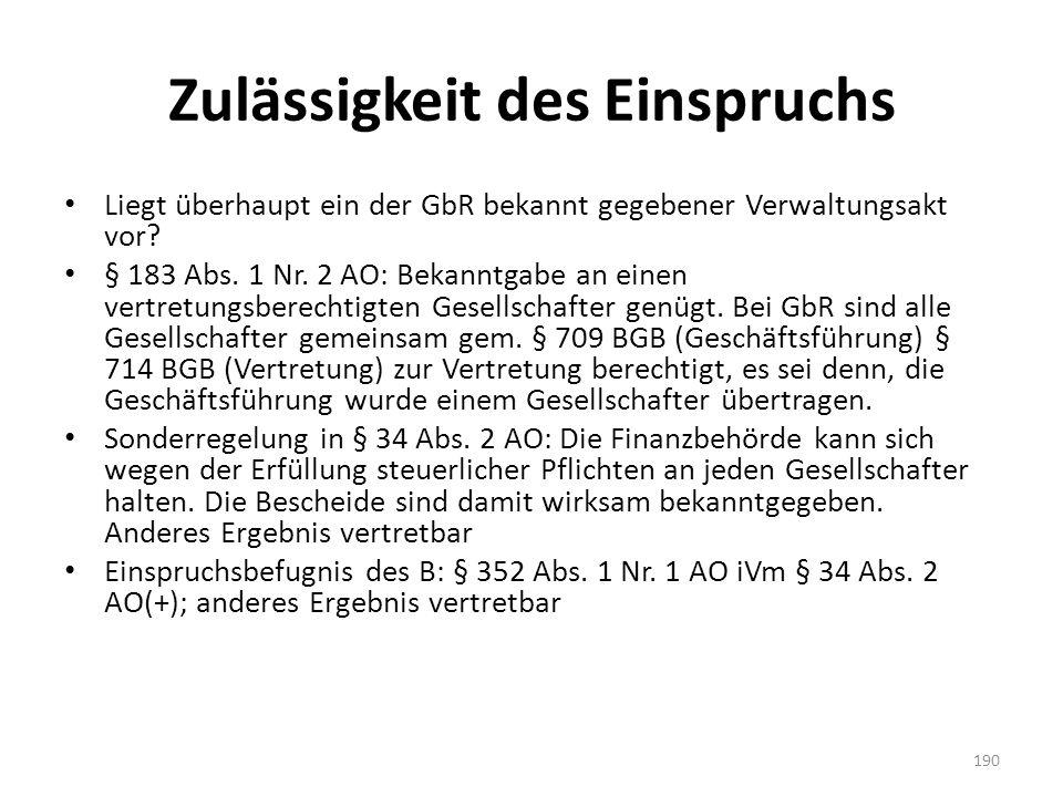 Zulässigkeit des Einspruchs Liegt überhaupt ein der GbR bekannt gegebener Verwaltungsakt vor? § 183 Abs. 1 Nr. 2 AO: Bekanntgabe an einen vertretungsb