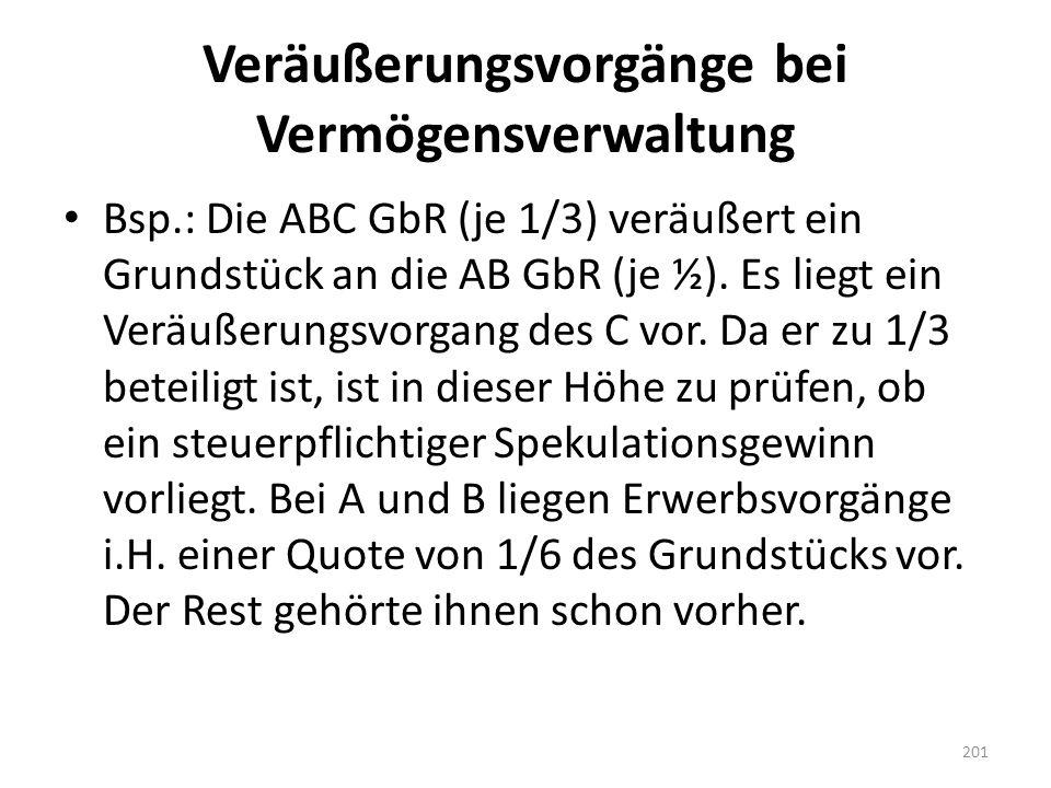 Veräußerungsvorgänge bei Vermögensverwaltung Bsp.: Die ABC GbR (je 1/3) veräußert ein Grundstück an die AB GbR (je ½). Es liegt ein Veräußerungsvorgan