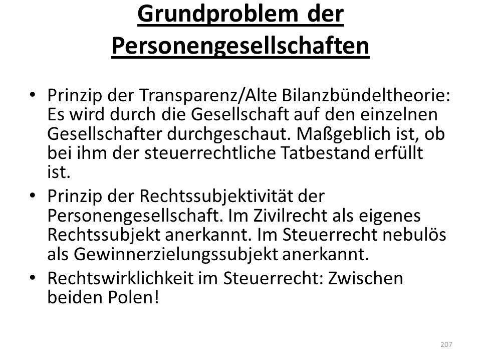 Grundproblem der Personengesellschaften Prinzip der Transparenz/Alte Bilanzbündeltheorie: Es wird durch die Gesellschaft auf den einzelnen Gesellschaf