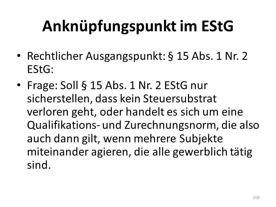 Anknüpfungspunkt im EStG Rechtlicher Ausgangspunkt: § 15 Abs. 1 Nr. 2 EStG: Frage: Soll § 15 Abs. 1 Nr. 2 EStG nur sicherstellen, dass kein Steuersubs