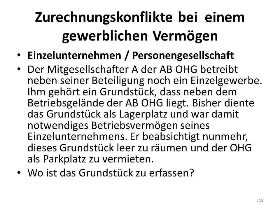 Zurechnungskonflikte bei einem gewerblichen Vermögen Einzelunternehmen / Personengesellschaft Der Mitgesellschafter A der AB OHG betreibt neben seiner
