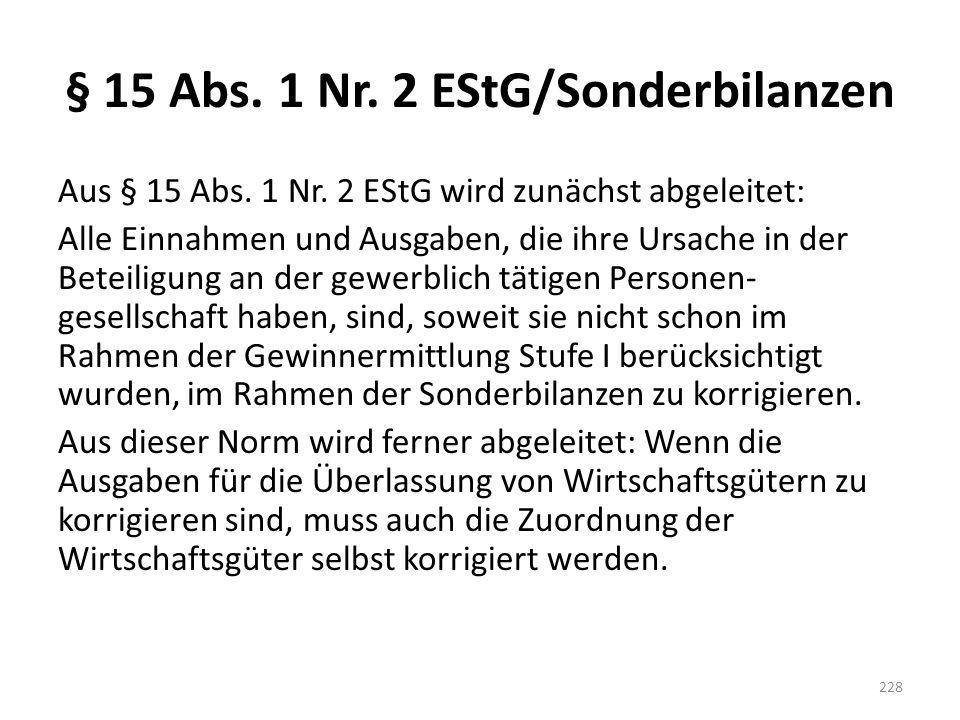§ 15 Abs. 1 Nr. 2 EStG/Sonderbilanzen Aus § 15 Abs. 1 Nr. 2 EStG wird zunächst abgeleitet: Alle Einnahmen und Ausgaben, die ihre Ursache in der Beteil