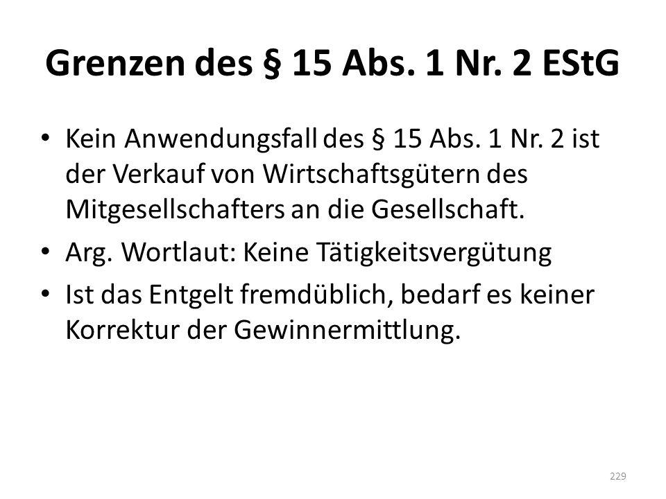 Grenzen des § 15 Abs. 1 Nr. 2 EStG Kein Anwendungsfall des § 15 Abs. 1 Nr. 2 ist der Verkauf von Wirtschaftsgütern des Mitgesellschafters an die Gesel