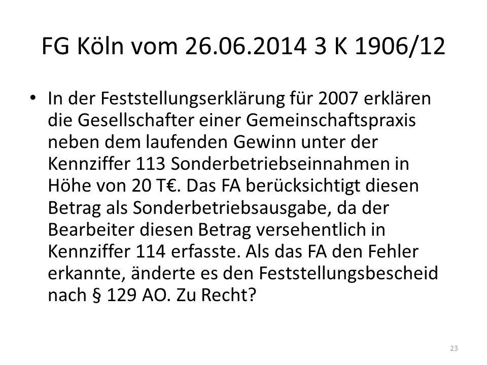 FG Köln vom 26.06.2014 3 K 1906/12 In der Feststellungserklärung für 2007 erklären die Gesellschafter einer Gemeinschaftspraxis neben dem laufenden Ge