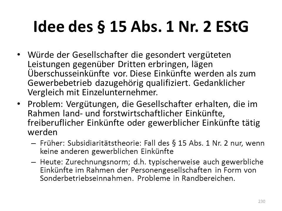 Idee des § 15 Abs. 1 Nr. 2 EStG Würde der Gesellschafter die gesondert vergüteten Leistungen gegenüber Dritten erbringen, lägen Überschusseinkünfte vo