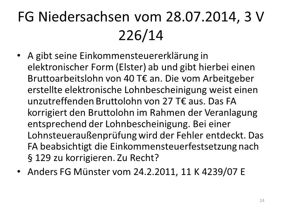 FG Niedersachsen vom 28.07.2014, 3 V 226/14 A gibt seine Einkommensteuererklärung in elektronischer Form (Elster) ab und gibt hierbei einen Bruttoarbe
