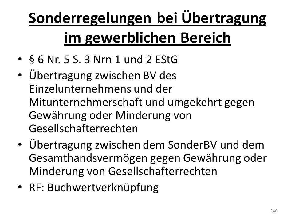 Sonderregelungen bei Übertragung im gewerblichen Bereich § 6 Nr. 5 S. 3 Nrn 1 und 2 EStG Übertragung zwischen BV des Einzelunternehmens und der Mitunt