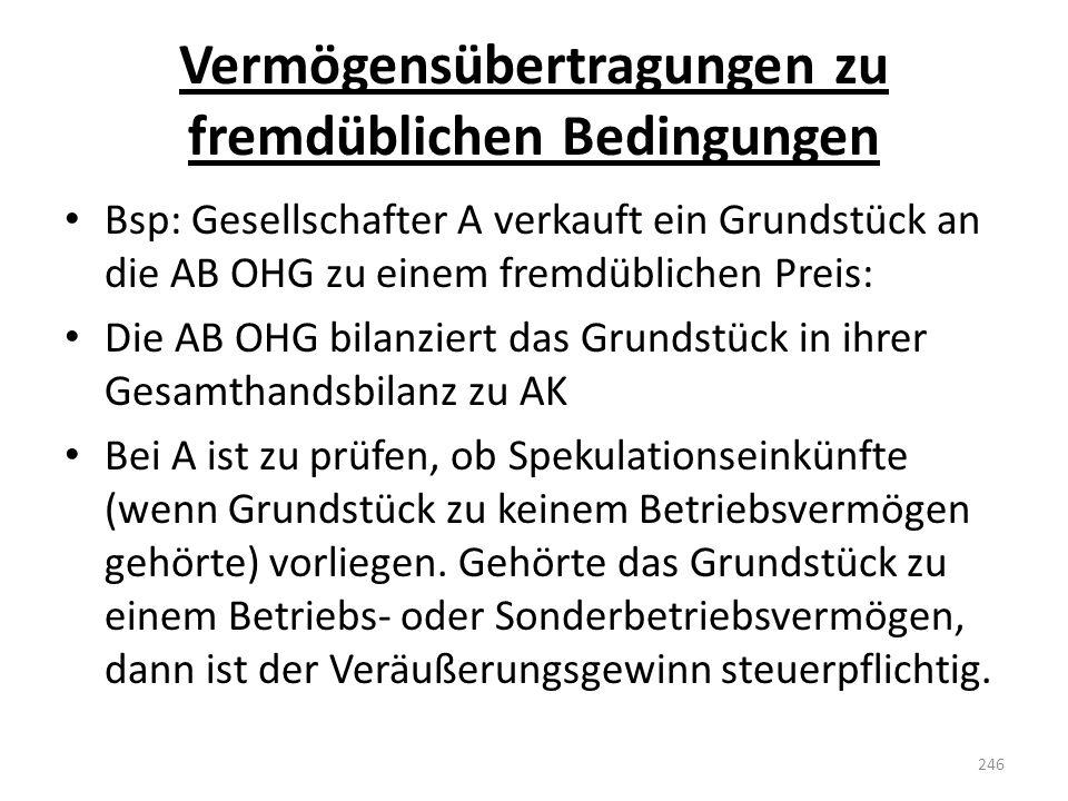 Vermögensübertragungen zu fremdüblichen Bedingungen Bsp: Gesellschafter A verkauft ein Grundstück an die AB OHG zu einem fremdüblichen Preis: Die AB O