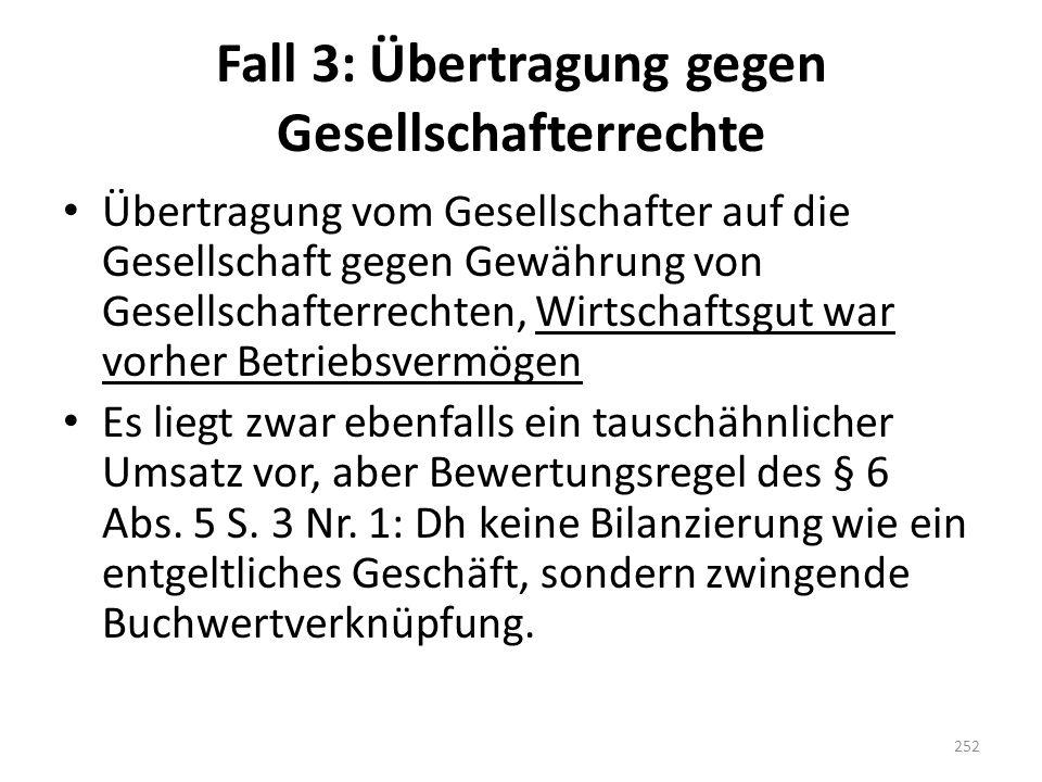Fall 3: Übertragung gegen Gesellschafterrechte Übertragung vom Gesellschafter auf die Gesellschaft gegen Gewährung von Gesellschafterrechten, Wirtscha