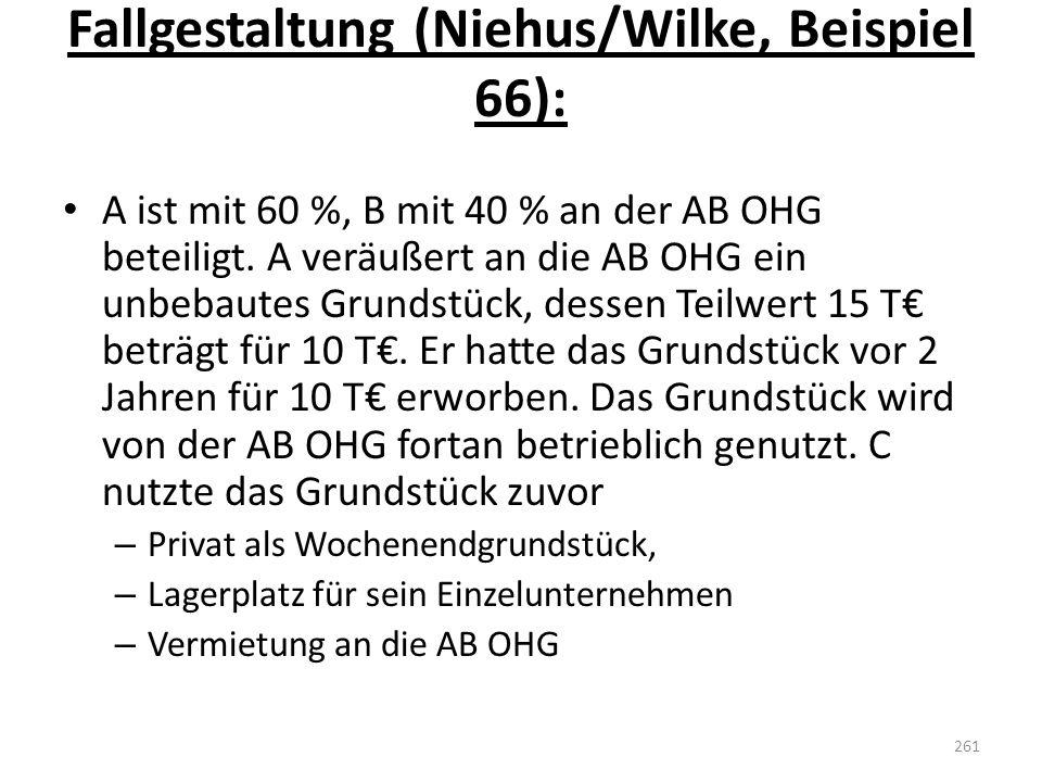 Fallgestaltung (Niehus/Wilke, Beispiel 66): A ist mit 60 %, B mit 40 % an der AB OHG beteiligt. A veräußert an die AB OHG ein unbebautes Grundstück, d