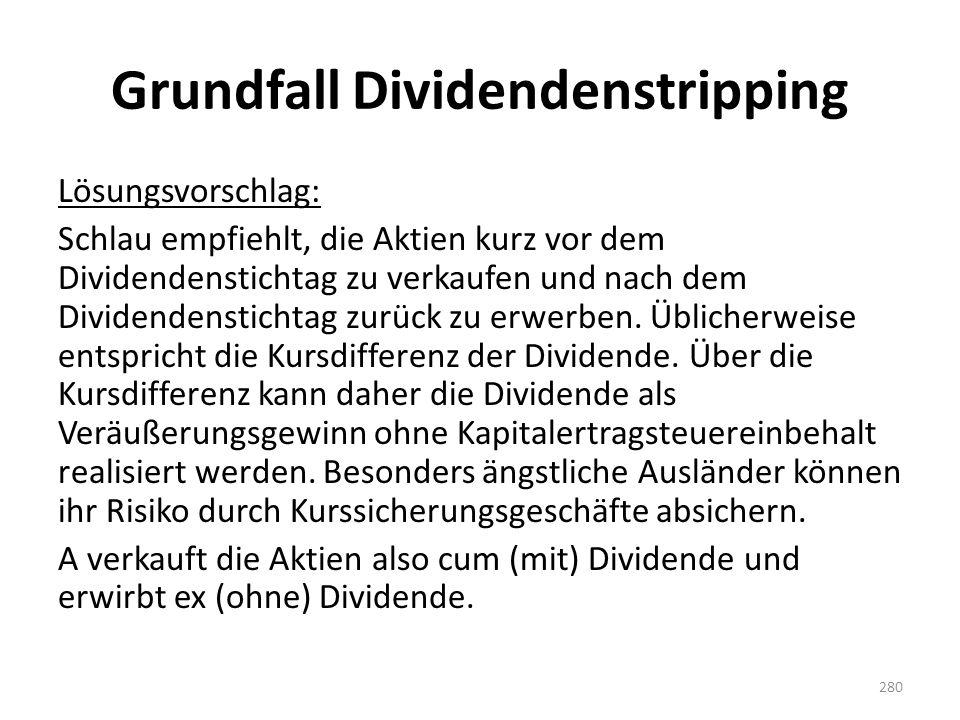 Grundfall Dividendenstripping Lösungsvorschlag: Schlau empfiehlt, die Aktien kurz vor dem Dividendenstichtag zu verkaufen und nach dem Dividendenstich