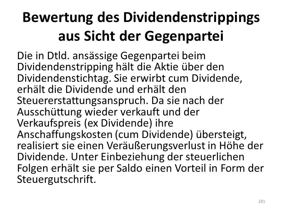 Bewertung des Dividendenstrippings aus Sicht der Gegenpartei Die in Dtld. ansässige Gegenpartei beim Dividendenstripping hält die Aktie über den Divid