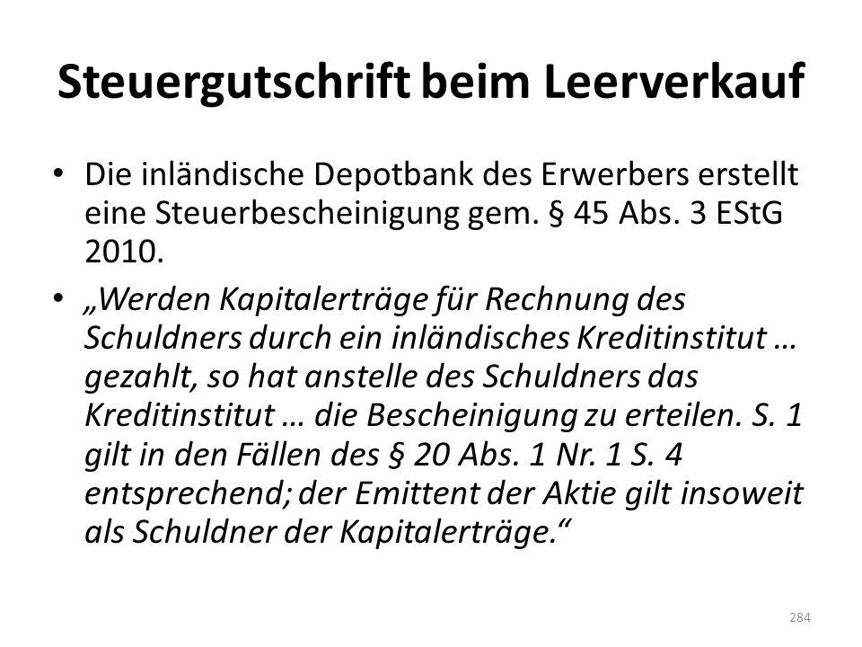 """Steuergutschrift beim Leerverkauf Die inländische Depotbank des Erwerbers erstellt eine Steuerbescheinigung gem. § 45 Abs. 3 EStG 2010. """"Werden Kapita"""