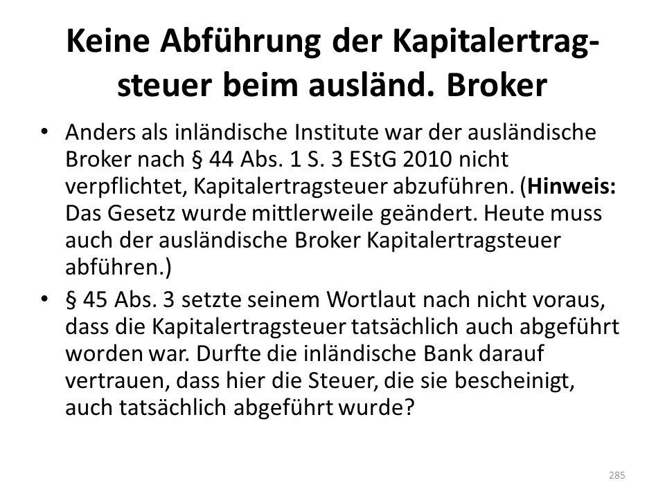 Keine Abführung der Kapitalertrag- steuer beim ausländ. Broker Anders als inländische Institute war der ausländische Broker nach § 44 Abs. 1 S. 3 EStG