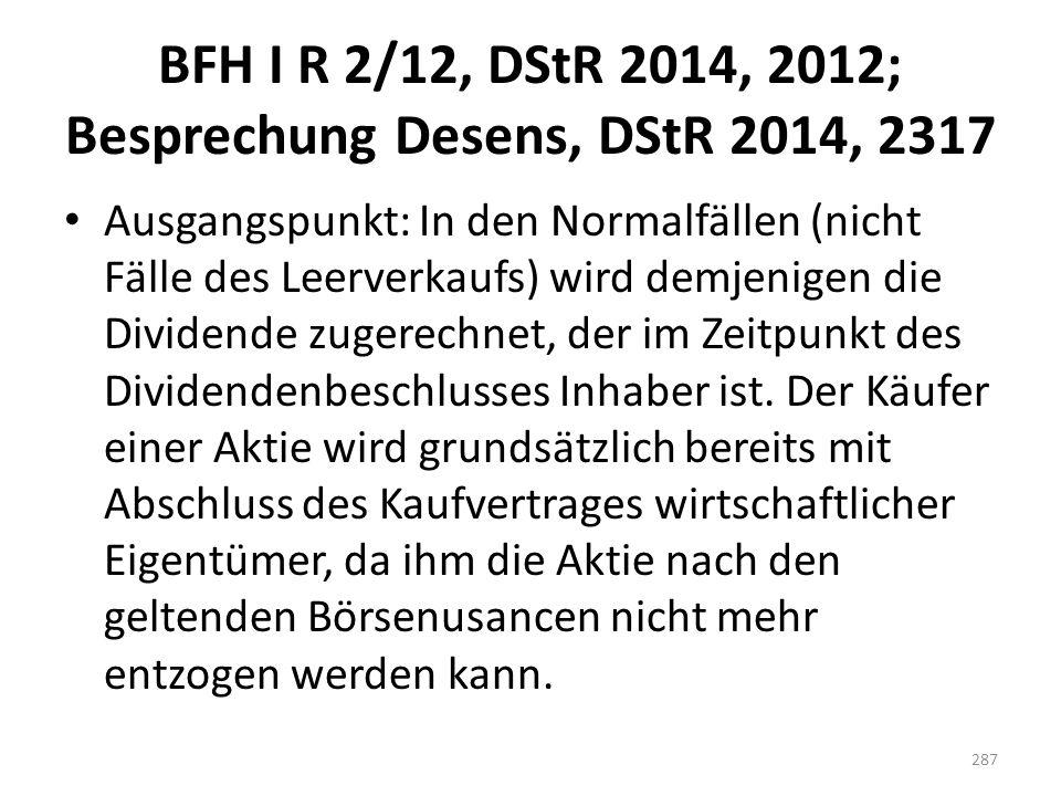 BFH I R 2/12, DStR 2014, 2012; Besprechung Desens, DStR 2014, 2317 Ausgangspunkt: In den Normalfällen (nicht Fälle des Leerverkaufs) wird demjenigen d