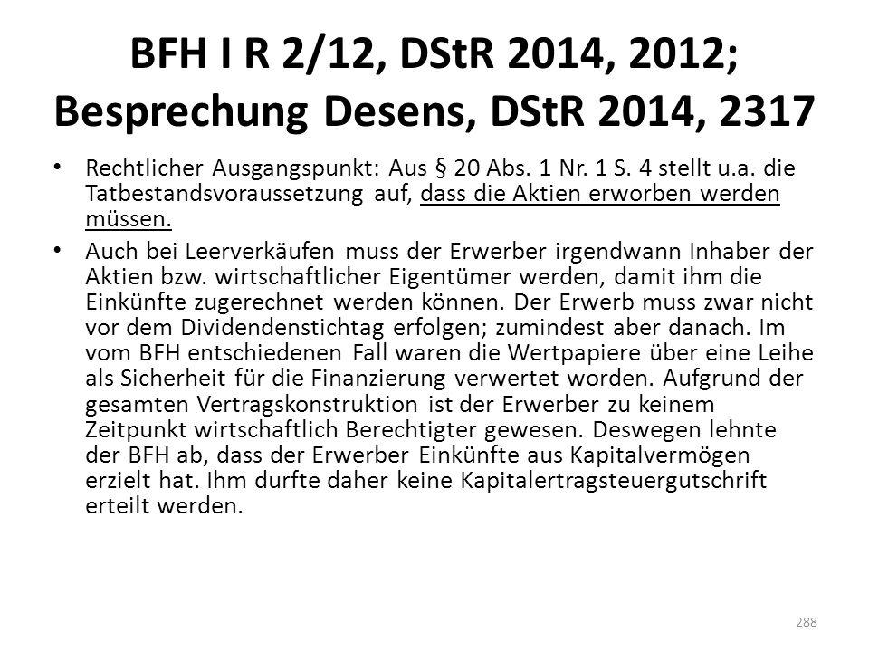 BFH I R 2/12, DStR 2014, 2012; Besprechung Desens, DStR 2014, 2317 Rechtlicher Ausgangspunkt: Aus § 20 Abs. 1 Nr. 1 S. 4 stellt u.a. die Tatbestandsvo