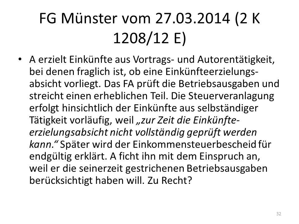 FG Münster vom 27.03.2014 (2 K 1208/12 E) A erzielt Einkünfte aus Vortrags- und Autorentätigkeit, bei denen fraglich ist, ob eine Einkünfteerzielungs-