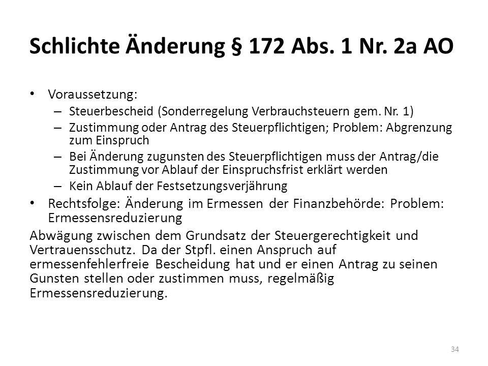 Schlichte Änderung § 172 Abs. 1 Nr. 2a AO Voraussetzung: – Steuerbescheid (Sonderregelung Verbrauchsteuern gem. Nr. 1) – Zustimmung oder Antrag des St