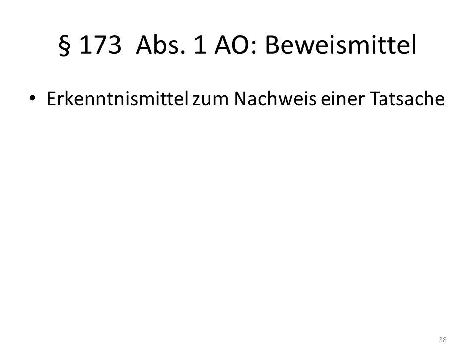 § 173 Abs. 1 AO: Beweismittel Erkenntnismittel zum Nachweis einer Tatsache 38