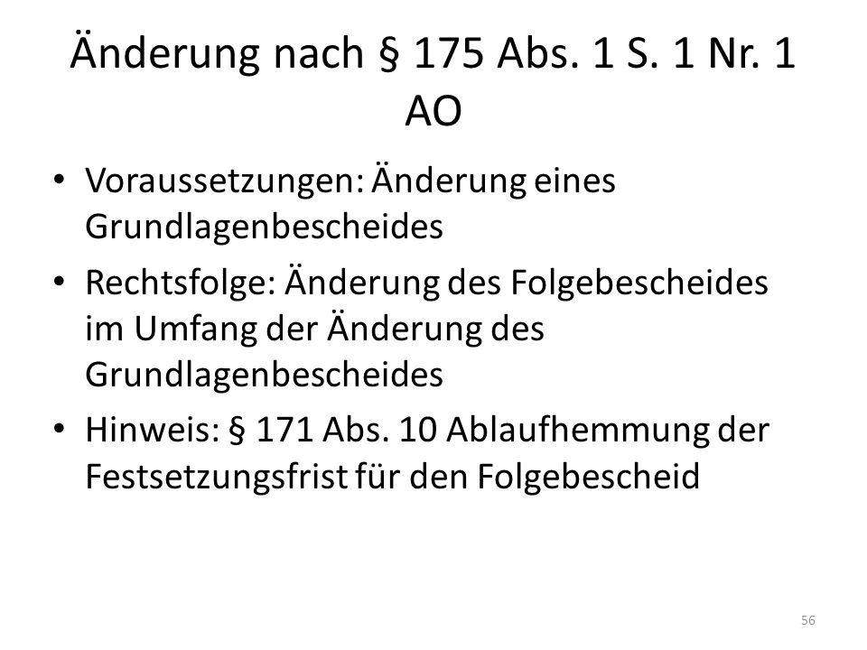 Änderung nach § 175 Abs. 1 S. 1 Nr. 1 AO Voraussetzungen: Änderung eines Grundlagenbescheides Rechtsfolge: Änderung des Folgebescheides im Umfang der