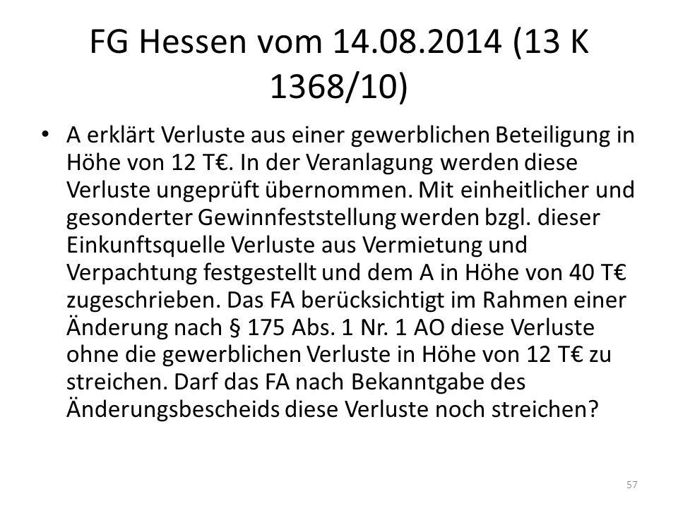 FG Hessen vom 14.08.2014 (13 K 1368/10) A erklärt Verluste aus einer gewerblichen Beteiligung in Höhe von 12 T€. In der Veranlagung werden diese Verlu