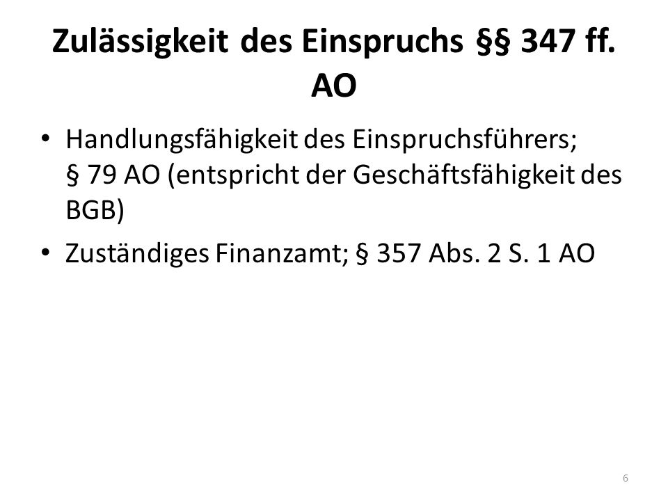 Zulässigkeit des Einspruchs §§ 347 ff. AO Handlungsfähigkeit des Einspruchsführers; § 79 AO (entspricht der Geschäftsfähigkeit des BGB) Zuständiges Fi