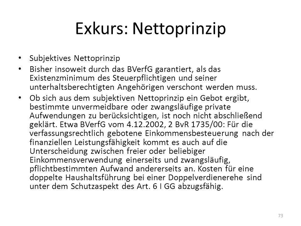 Exkurs: Nettoprinzip Subjektives Nettoprinzip Bisher insoweit durch das BVerfG garantiert, als das Existenzminimum des Steuerpflichtigen und seiner un