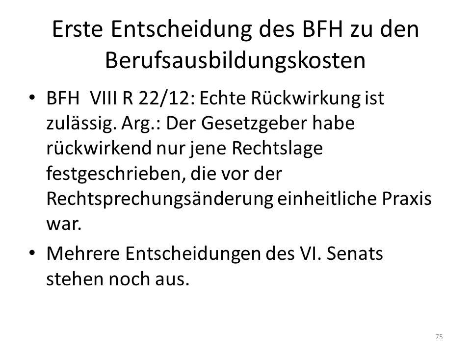 Erste Entscheidung des BFH zu den Berufsausbildungskosten BFH VIII R 22/12: Echte Rückwirkung ist zulässig. Arg.: Der Gesetzgeber habe rückwirkend nur