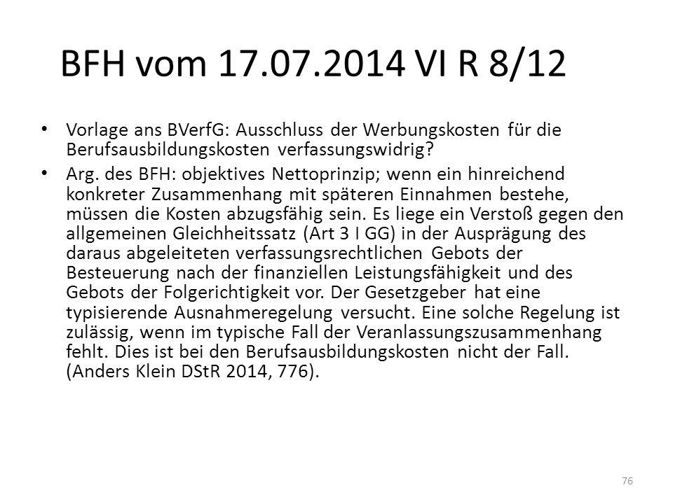 BFH vom 17.07.2014 VI R 8/12 Vorlage ans BVerfG: Ausschluss der Werbungskosten für die Berufsausbildungskosten verfassungswidrig? Arg. des BFH: objekt