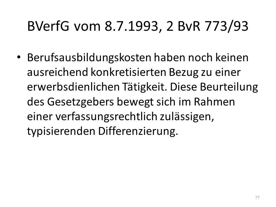 BVerfG vom 8.7.1993, 2 BvR 773/93 Berufsausbildungskosten haben noch keinen ausreichend konkretisierten Bezug zu einer erwerbsdienlichen Tätigkeit. Di
