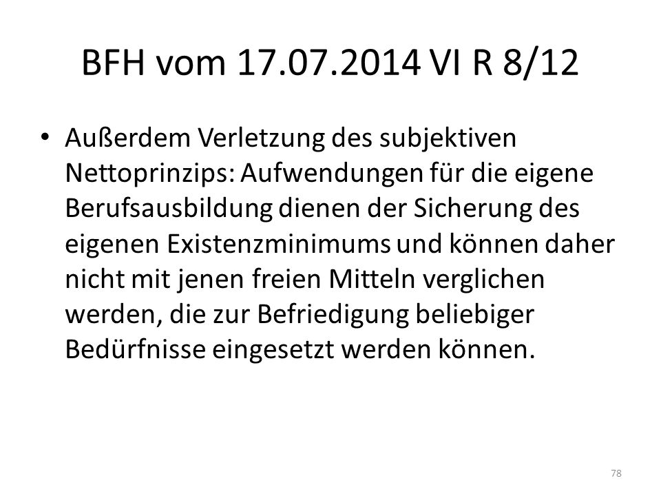 BFH vom 17.07.2014 VI R 8/12 Außerdem Verletzung des subjektiven Nettoprinzips: Aufwendungen für die eigene Berufsausbildung dienen der Sicherung des