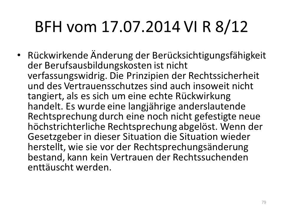 BFH vom 17.07.2014 VI R 8/12 Rückwirkende Änderung der Berücksichtigungsfähigkeit der Berufsausbildungskosten ist nicht verfassungswidrig. Die Prinzip