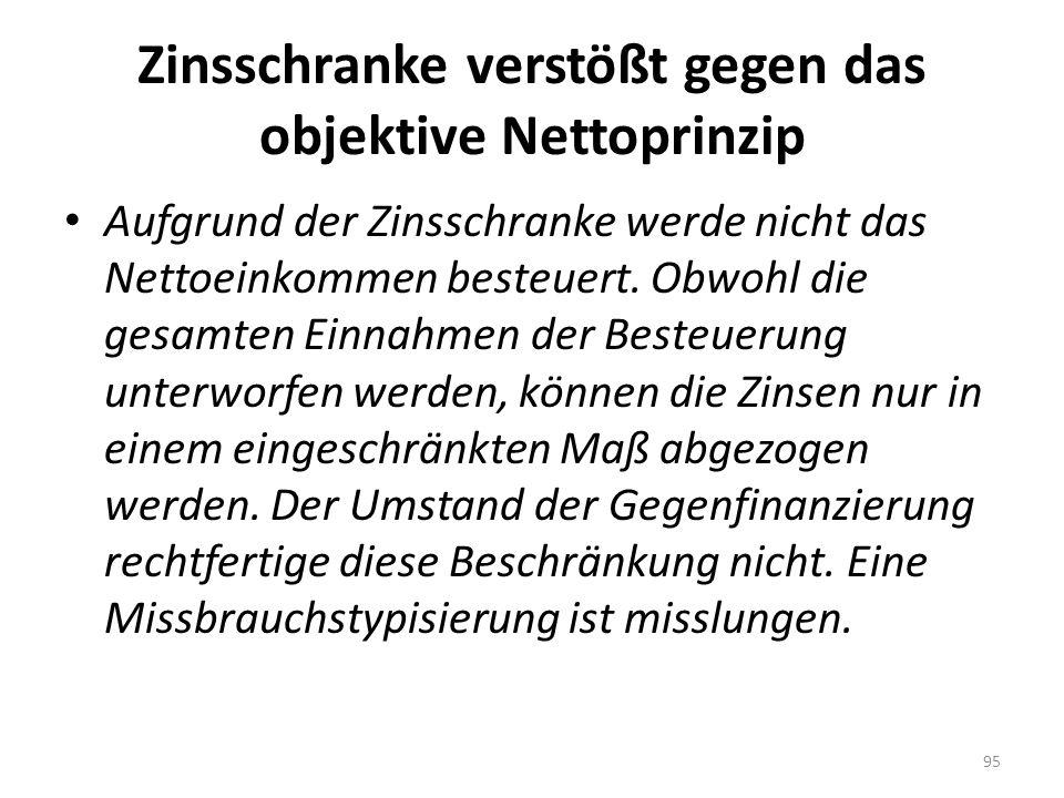Zinsschranke verstößt gegen das objektive Nettoprinzip Aufgrund der Zinsschranke werde nicht das Nettoeinkommen besteuert. Obwohl die gesamten Einnahm