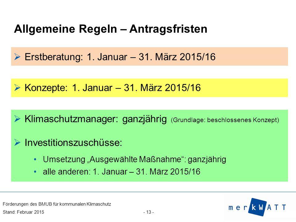 Förderungen des BMUB für kommunalen Klimaschutz Stand: Februar 2015 - 13 -  Erstberatung: 1. Januar – 31. März 2015/16  Konzepte: 1. Januar – 31. Mä