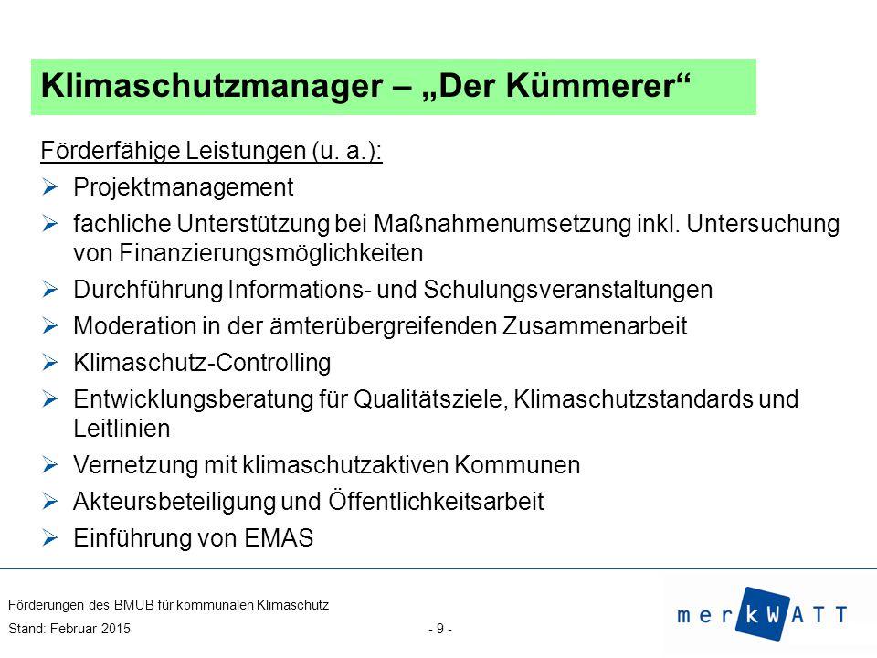 Förderungen des BMUB für kommunalen Klimaschutz Stand: Februar 2015 - 10 - Klimaschutzmanager Erstförderung:  Förderquote 65 % für: Personal- und Sachausgaben für mind.