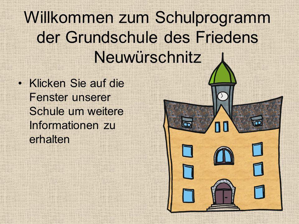 Willkommen zum Schulprogramm der Grundschule des Friedens Neuwürschnitz Klicken Sie auf die Fenster unserer Schule um weitere Informationen zu erhalte