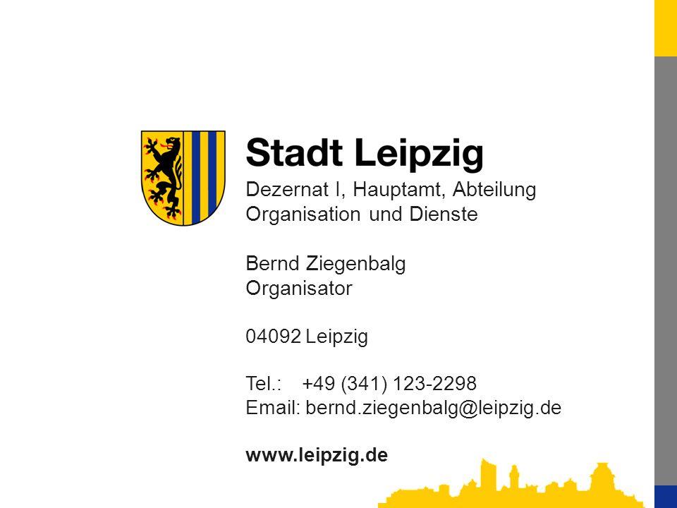 13 Dezernat I, Hauptamt, Abteilung Organisation und Dienste Bernd Ziegenbalg Organisator 04092 Leipzig Tel.:+49 (341) 123-2298 Email: bernd.ziegenbalg