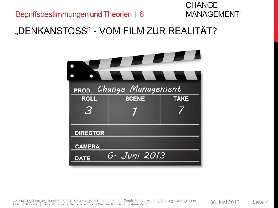 06. Juni 2013 Seite 7 22. Aufstiegslehrgang höherer Dienst| Steuerungsinstrumente in der öffentlichen Verwaltung | Change Management Martin Glowacki |