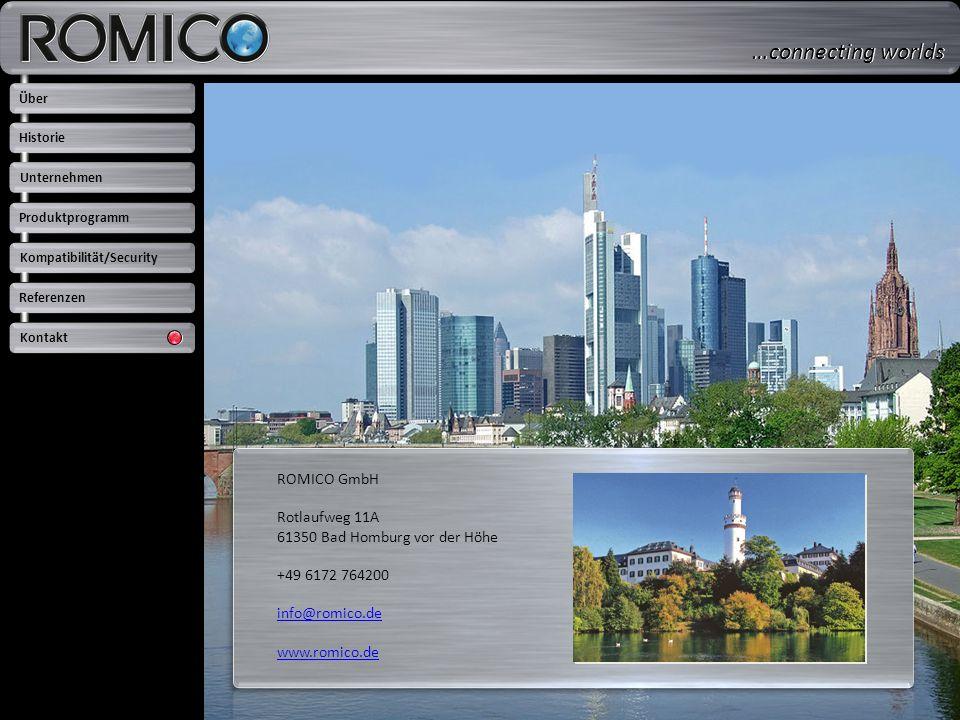 ROMICO GmbH Rotlaufweg 11A 61350 Bad Homburg vor der Höhe +49 6172 764200 info@romico.de www.romico.de Über Unternehmen Produktprogramm Kompatibilität