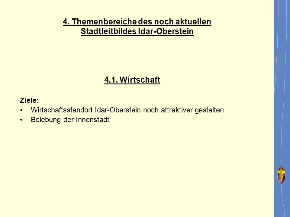 4. Themenbereiche des noch aktuellen Stadtleitbildes Idar-Oberstein 4.1. Wirtschaft Ziele: Wirtschaftsstandort Idar-Oberstein noch attraktiver gestalt