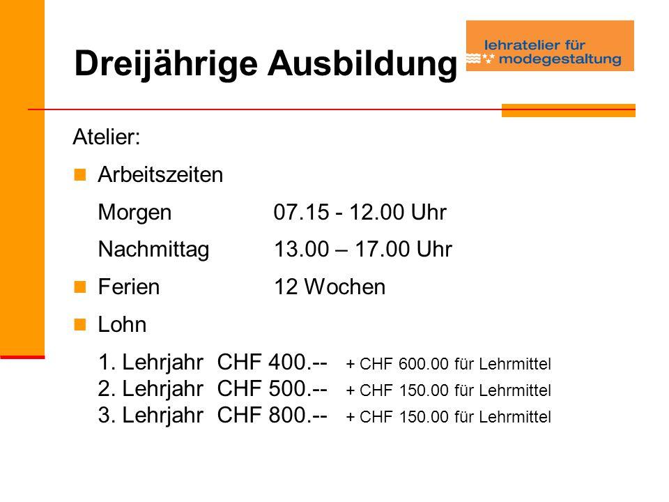 Dreijährige Ausbildung Atelier: Arbeitszeiten Morgen07.15 - 12.00 Uhr Nachmittag13.00 – 17.00 Uhr Ferien12 Wochen Lohn 1.
