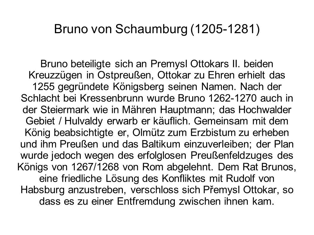 Bruno von Schaumburg (1205-1281) Bruno beteiligte sich an Premysl Ottokars II. beiden Kreuzzügen in Ostpreußen, Ottokar zu Ehren erhielt das 1255 gegr