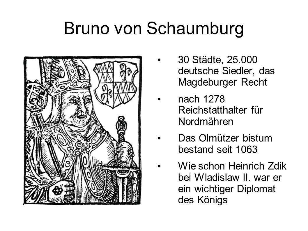 Bruno von Schaumburg 30 Städte, 25.000 deutsche Siedler, das Magdeburger Recht nach 1278 Reichstatthalter für Nordmähren Das Olmützer bistum bestand s