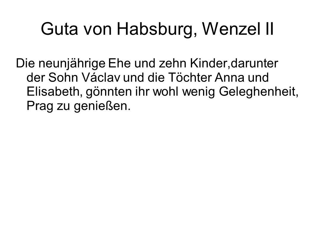 Guta von Habsburg, Wenzel II Die neunjährige Ehe und zehn Kinder,darunter der Sohn Václav und die Töchter Anna und Elisabeth, gönnten ihr wohl wenig G