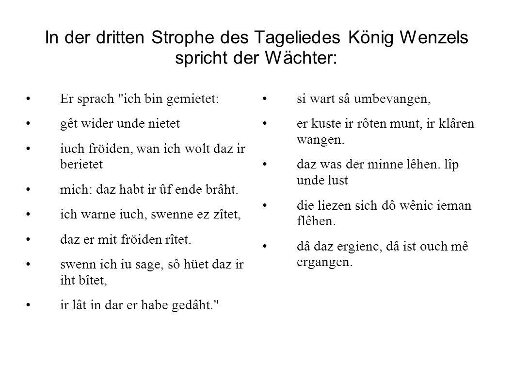 In der dritten Strophe des Tageliedes König Wenzels spricht der Wächter: Er sprach