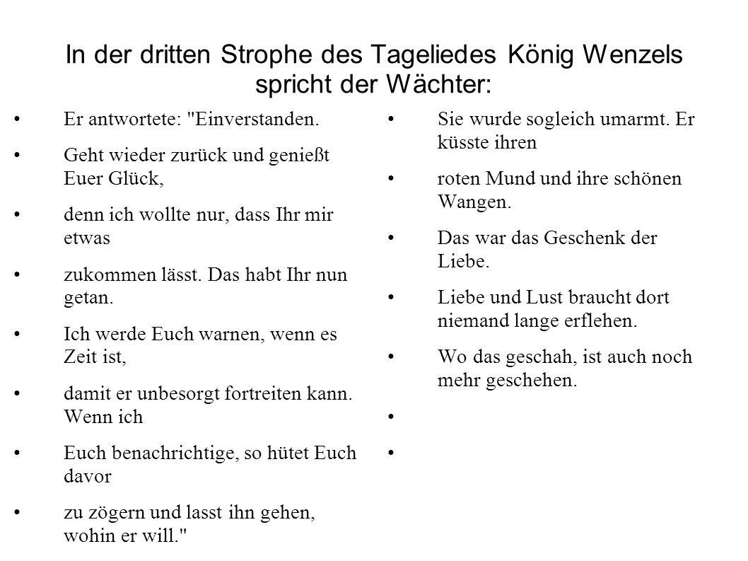 In der dritten Strophe des Tageliedes König Wenzels spricht der Wächter: Er antwortete: