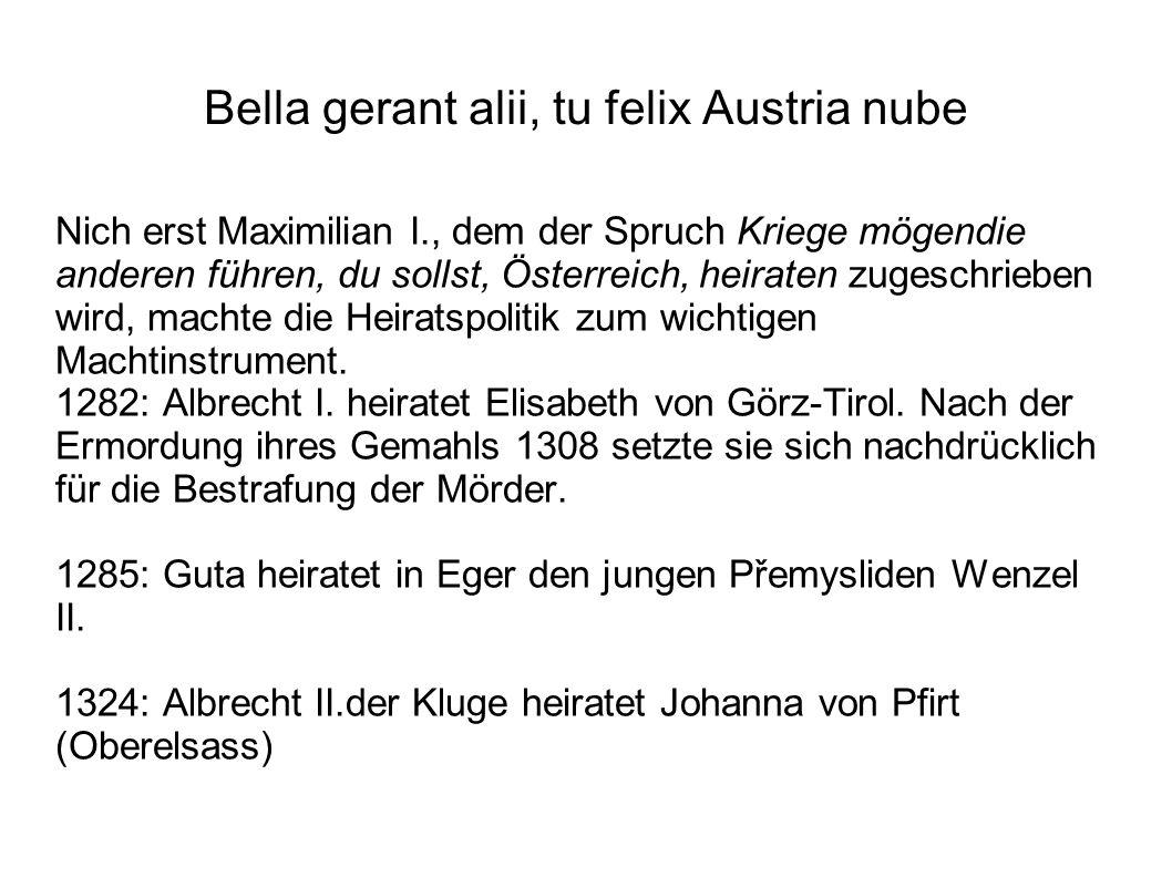Bella gerant alii, tu felix Austria nube Nich erst Maximilian I., dem der Spruch Kriege mögendie anderen führen, du sollst, Österreich, heiraten zuges