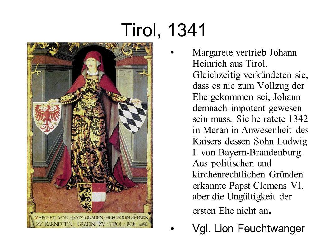 Tirol, 1341 Margarete vertrieb Johann Heinrich aus Tirol. Gleichzeitig verkündeten sie, dass es nie zum Vollzug der Ehe gekommen sei, Johann demnach i