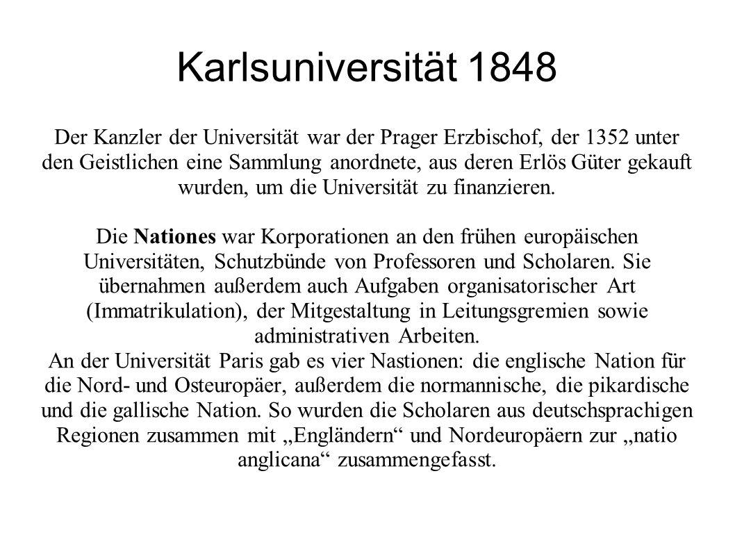 Karlsuniversität 1848 Der Kanzler der Universität war der Prager Erzbischof, der 1352 unter den Geistlichen eine Sammlung anordnete, aus deren Erlös G